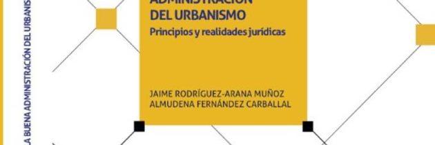 """(Español) Publicada la obra """"La buena administración del urbanismo"""" elaborada por el Dr. Rodríguez-Arana y la Dra. Fernández Carballal"""